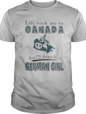 Life took me to canada but i'll always be a german girl shirt