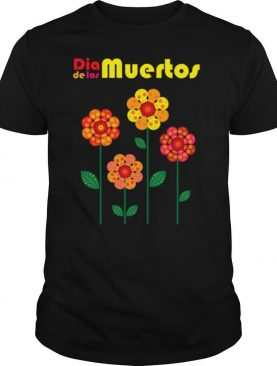 Los Muertos Skull Flowers Day Of The Dead shirt