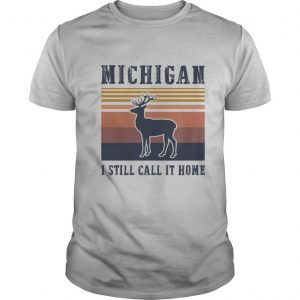 MICHIGAN I STILL CALL IT HOME DEER VINTAGE RETRO shirt