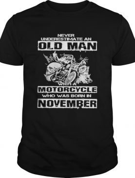 Never underestimate an old man with a motocrycle who was born in november shirt