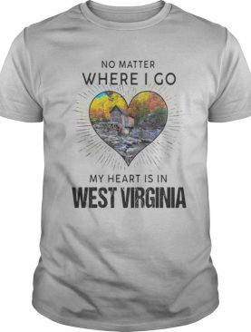 No matter where i go my heart is in west virginia shirt