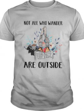 Not All Who Wander Are Outside Reading Books shirt