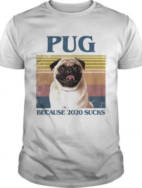 Pug because 2020 sucks vintage retro shirt