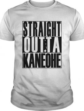 Straight Outta Kaneohe by Hawaii Nei All Day shirt
