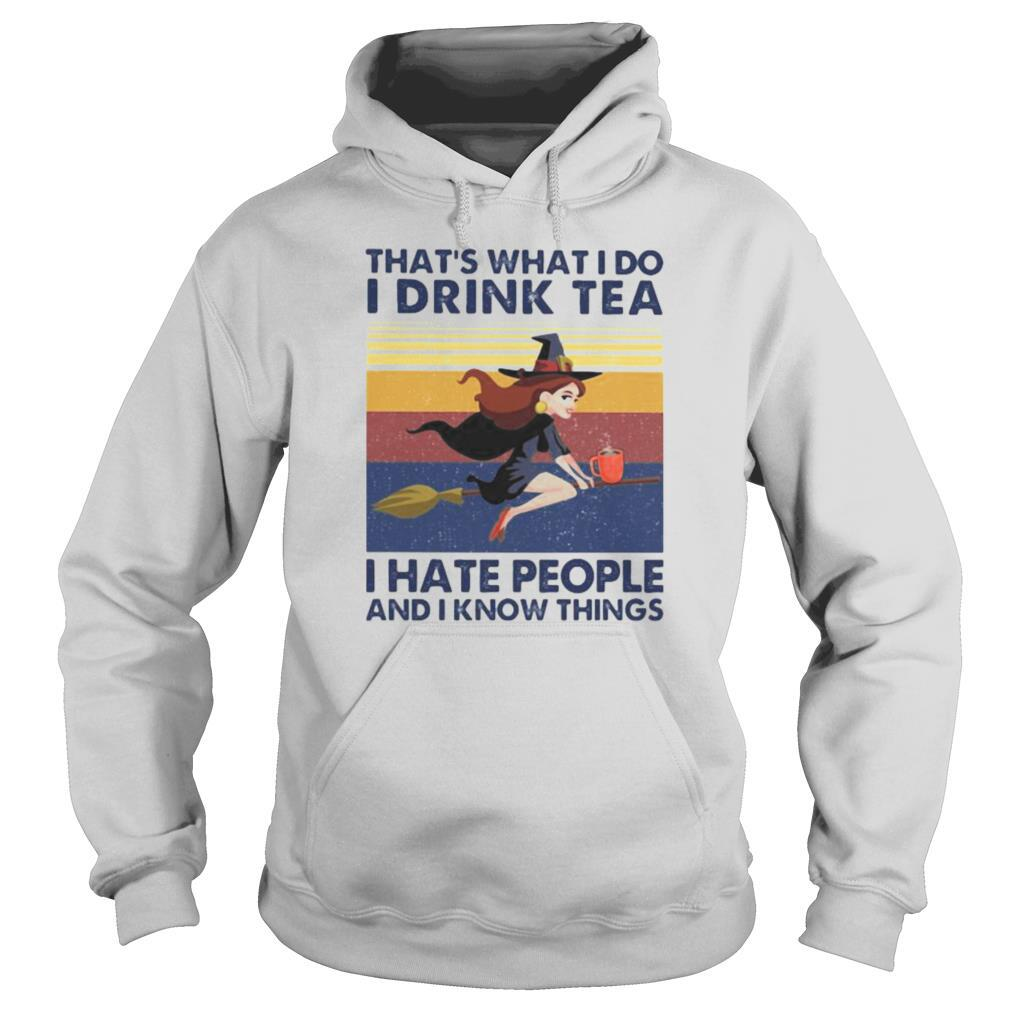 That's What I Do I Drink Tea I Hate People And I Know Things Witch Halloween Vintage Retro shirt
