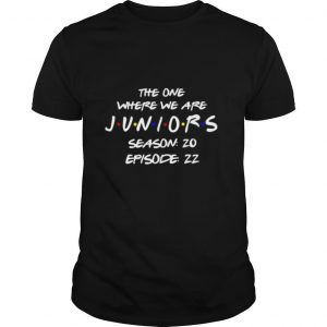 The One Where We Are Juniors Season 20 Episode 22 shirt