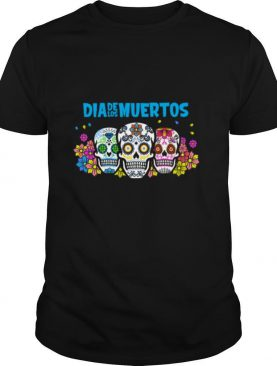 Three Sugar Skull Dia De Los Muertos Day Dead shirt
