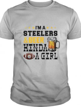 I'm A Steelers And Beer Kinda A Girl shirt