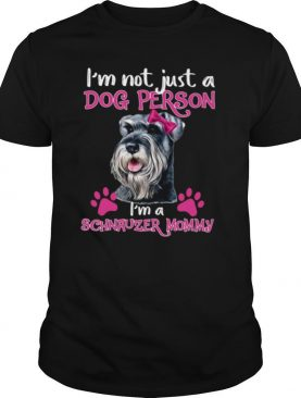 I'm Not Just A Dog Person I'm A Schnauzer Mommy shirt