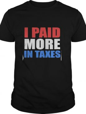 I paid more taxes president shirt