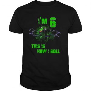 Im 6 This Is How I Roll 6 Years Old 6th shirt
