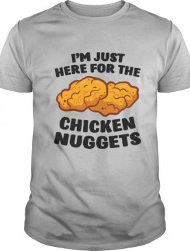 Im Just Here For The Chicken Nuggets shirt