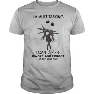 Jack skellington i'm multitasking i can listen ignore and forget at the same time shirt