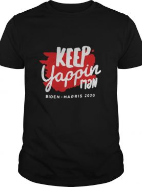 Keep Yappin Man Biden Harris 2020 shirt