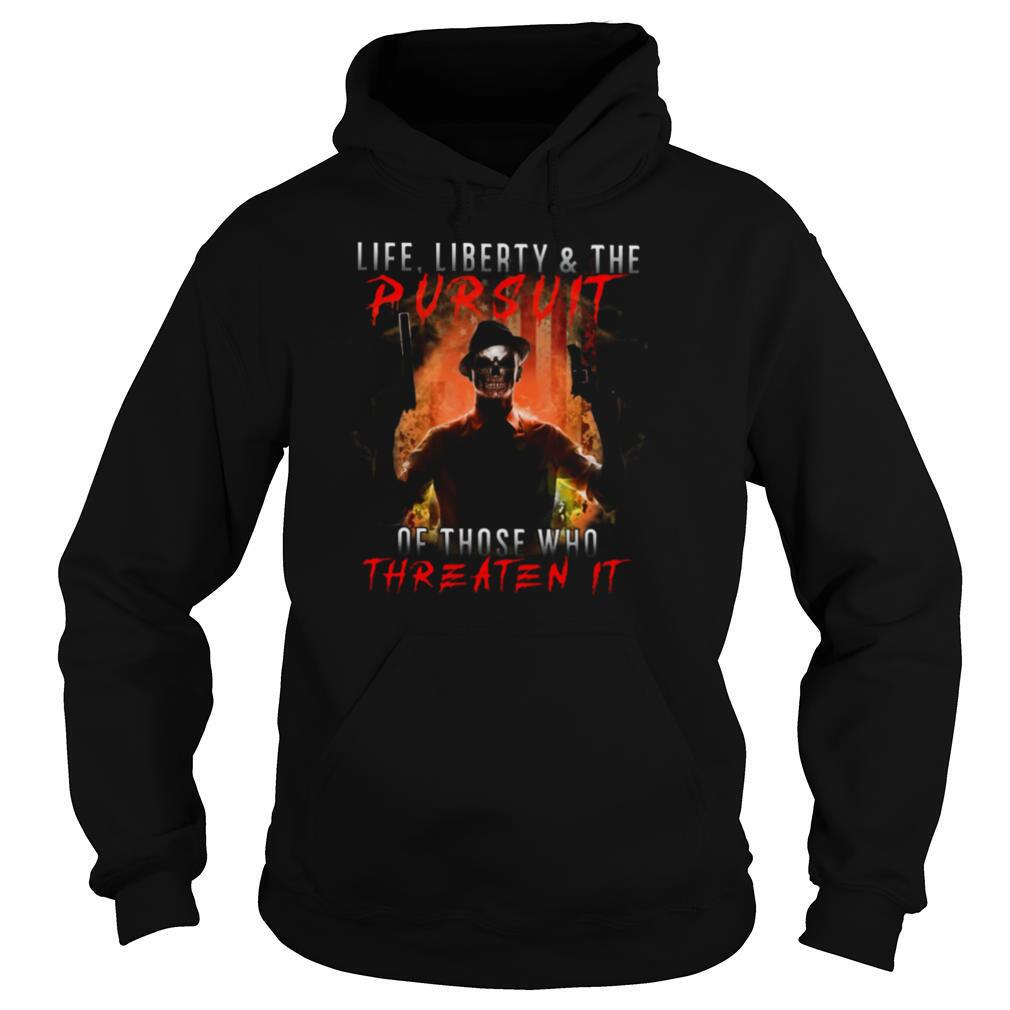 Life Liberty And The Pursuit Of Those Who Threaten It shirt