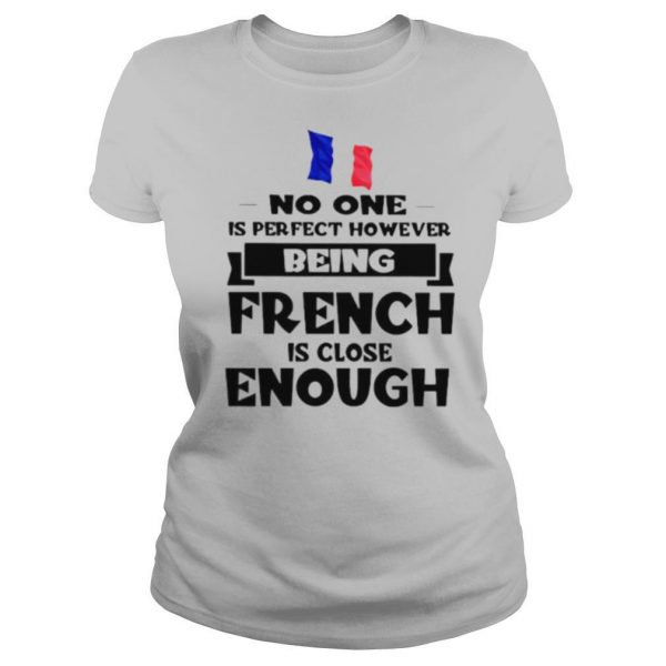 No one is perfect however being French is lose enough shirt