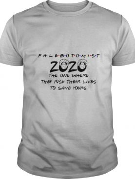 Phlebotomist 2020 The One Where They Risk Their Lives To Save Yours Covid19 shirt