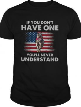 Pitbull If You Don't Have One You'll Never Understand American Flag shirt