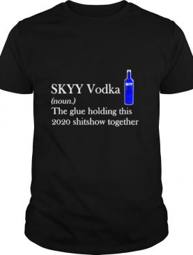 Skyy vodka noun the glue holding this 2020 shitshow together logo shirt