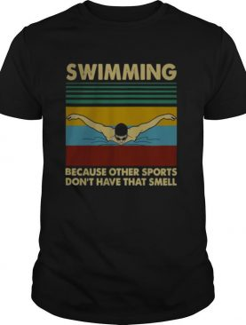 Swimming Because Other Sports Dont Have That Smell Vintage shirt