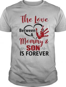 The Love between a Mommy and Son is forever shirt