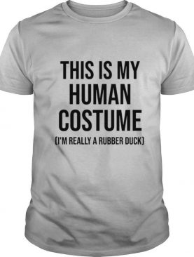 This is my human costume i'm really a rubber duck halloween shirt