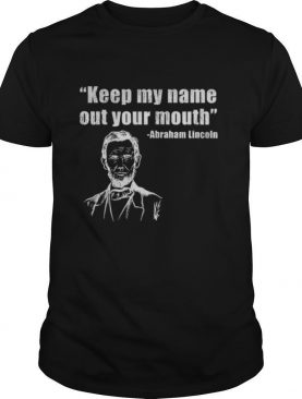 Trump biden presidential debate keep my name out your mouth abraham lincoln quotes shirt