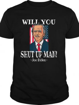 Will You Joe Biden Shut Up Man Flag shirt