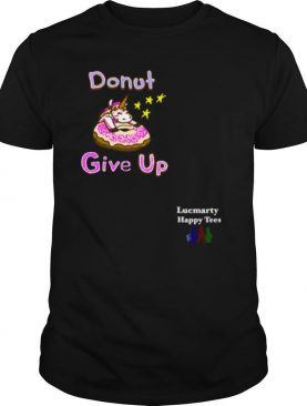 Donut Give up Doughnut Unisex Cute Unicorn shirt