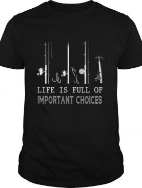 Fishing Life Is Full Of Important Choices shirt