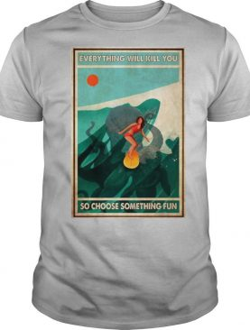 Girl Surfing With Octopus Everything Will Kill You So Choose Something Fun shirt