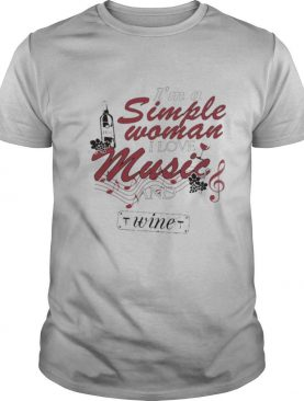 I'm A Simple Woman I Love Music And Wine shirt