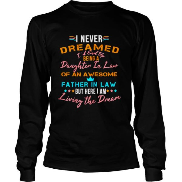 I Never Dreamed I'd Grow Up To Be A Daughter In Law Living The Dream shirt