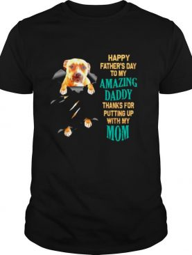 Pitbull Happy fathers day to my amazing daddy thank for putting up shirt