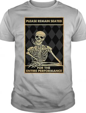 Skeleton please remain seated for the entire performance shirt