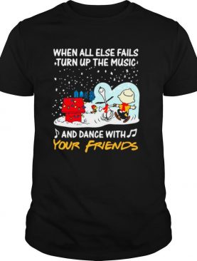 Snoopy When All Else Fails Turn Up The Music And Dance With Your Friends shirt