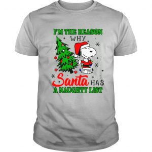 Snoopy im the reason why santa has a naughty list Christmas shirt