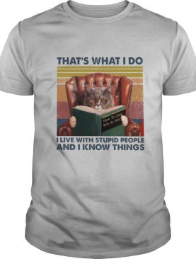 That's What I Do I Live With Stupid People And I Know Things Vintage shirt