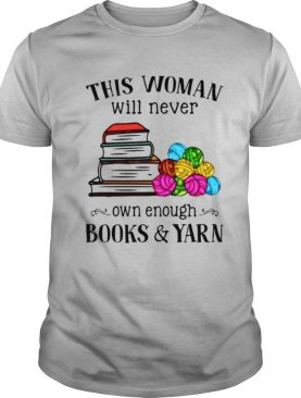 This Woman Will Never Own Enough Books Yarn shirt
