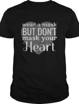 Wear A Mask But Don't Mask Your Heart shirt