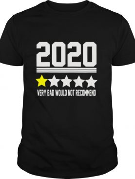 2020 Year Review Very Bad Would Not Recommend One Star shirt