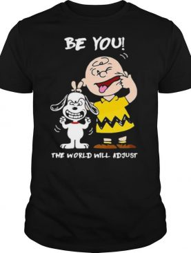 Be You The World Will Adjust Peanuts Snoopy shirt