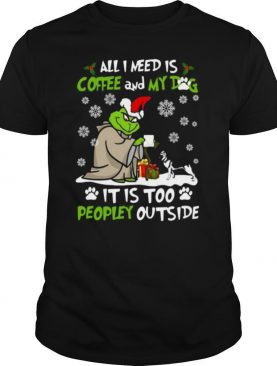 Grinch Yoda All I Need Is Coffee And My Dog It Is Too Peopley Outside Christmas shirt