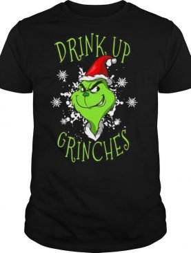 Grinch drink up Grinches Christmas shirt