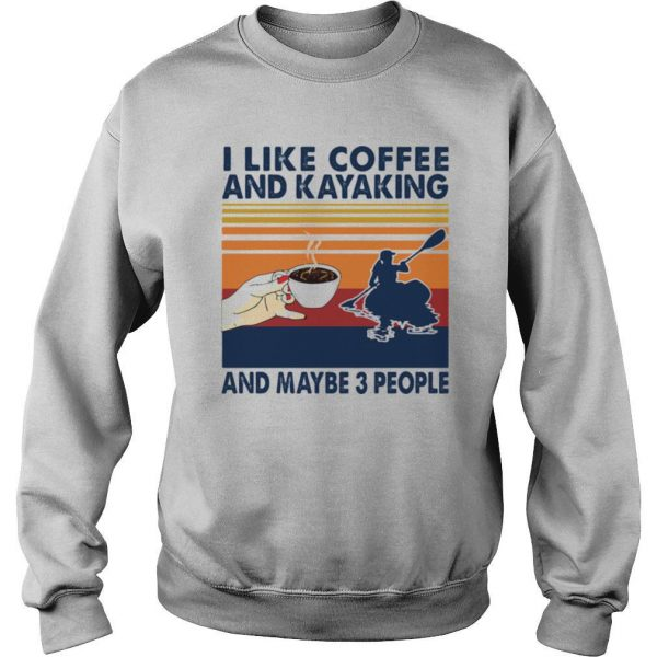 I Like Coffee And Kayaking And Maybe 3 People Vintage shirt