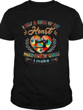 I Sew A Piece Of My Heart Into Every Quilt I Make shirt