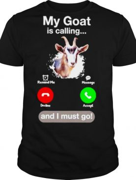 My Goat Is Calling And I Must Go shirt