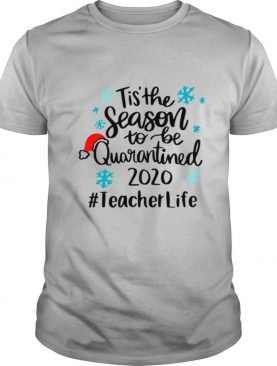 Tis The Season To Be Quarantined 2020 Teacher Life Merry Christmas shirt