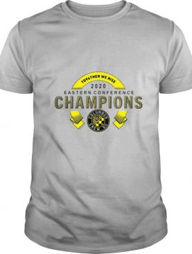 To96ther We Rise 2020 Eastern Conference Champion Columbus Crew Sc shirt