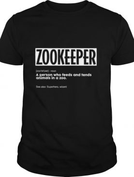 Zookeeper Definition Wild Sanctuary Worker Zoo Animals shirt